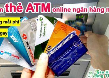 Nên Làm thẻ ATM online ngân hàng nào không mất phí