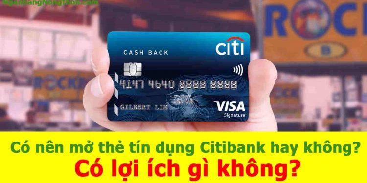 Có nên mở thẻ tín dụng Citibank hay không
