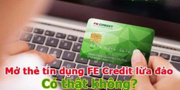 Mở thẻ tín dụng FE Credit lừa đảo có thật không?