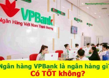 Ngân hàng VPBank là ngân hàng gì? Có TỐT không?