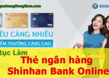 Làm thẻ ngân hàng Shinhan Bank Online có dễ không? Cần các thủ tục như thế nào?