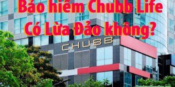 Bảo hiểm Chubb life có Lừa Đảo không
