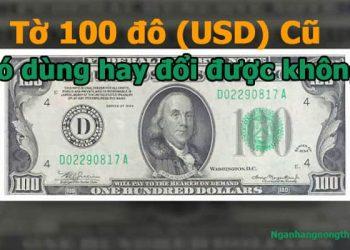 Tờ 100 đô (USD) Cũ có dùng được không