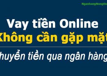 vay tiền Online Không cần gặp mặt chuyển tiền qua ngân hàng?