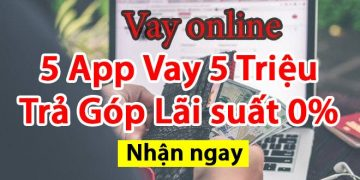 App Vay 5 Triệu Trả Góp Lãi suất 0%