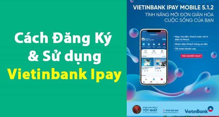 Cách Đăng Ký & Sử dụng Vietinbank Ipay trên điện thoại và máy tính