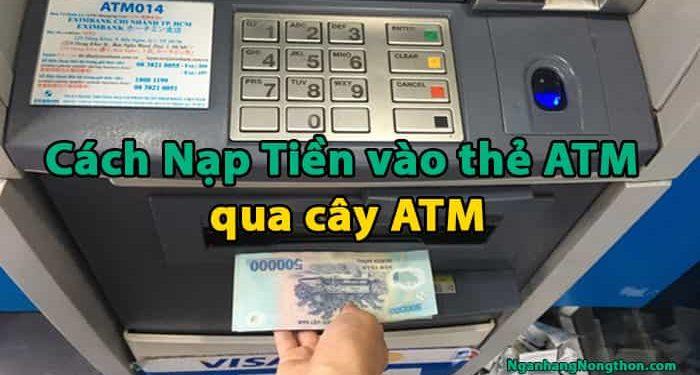 Cách Nạp Tiền vào thẻ ATM qua cây ATM