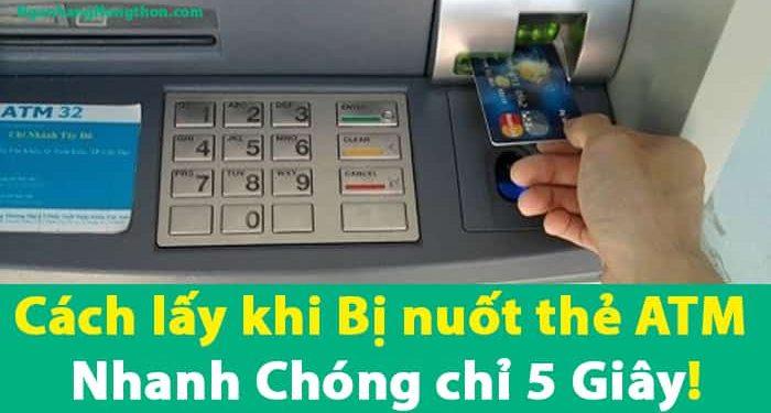 Cách lấy khi Bị nuốt thẻ ATM Nhanh Chóng chỉ 5 Giây