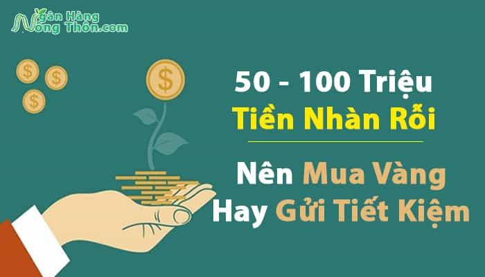 Có 30 - 50 - 100 - 200 Triệu Tiền Nhàn Rỗi Nên Mua Vàng Hay Gửi Tiết Kiệm Sinh Lời