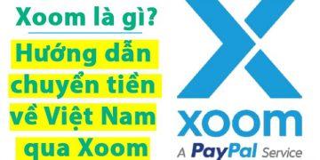 Xoom là gì? Hướng dẫn chuyển tiền về Việt Nam qua Xoom