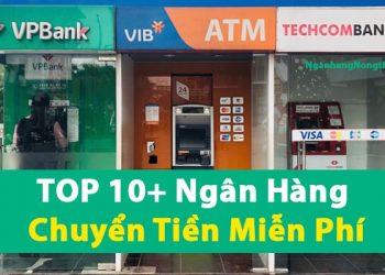 TOP 10+ Ngân Hàng Chuyển Tiền Miễn Phí Nội Bộ và Liên Ngân Hàng