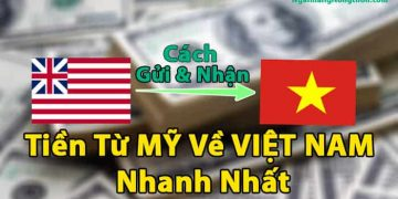 cách gửi và nhận Tiền Từ MỸ Về VIỆT NAM Nhanh Nhất