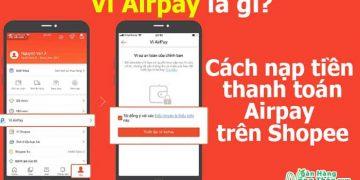 Ví Airpay là gì, An toàn không, Cách nạp tiền và thanh toán Airpay trên Shopee