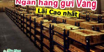 Ngân hàng gửi Vàng lãi cao nhất và phí giữ hộ vàng tại ngân hàng