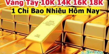 Vàng Tây 10K 14K 16K 18K bao nhiêu 1 chỉ