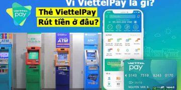 Ví điện tử Viettelpay là gì. Thẻ ViettelPay Rút tiền ở đâu, Tối đa bao nhiêu?