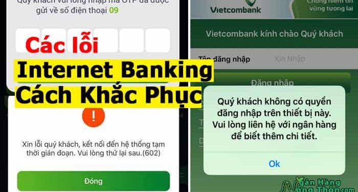 Các lỗi Internet Banking, lỗi chuyển khoản ngân hàng và Cách Khắc Phục