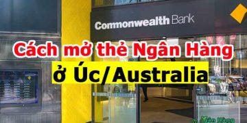 Cách mở thẻ Ngân Hàng ở Úc tốt nhất cho du học sinh và Việt Kiều