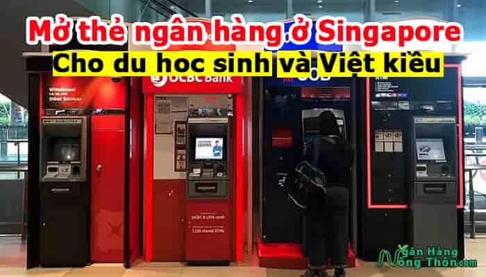 Cách mở thẻ ngân hàng ở Singapore tốt nhất cho du học sinh và Việt kiều