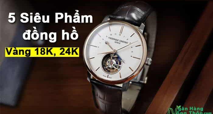 5 Siêu Phẩm đồng hồ bằng Vàng 18K, 24K chính hãng đẹp nhất