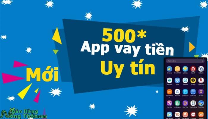 500* App vay tiền Mới Uy tín thông dụng, Vay nhanh 500k - 10 Triệu
