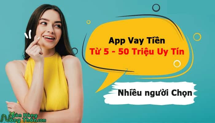 App Vay Tiền Từ 5 - 50 Triệu Uy Tín nhiều người Chọn Vay Nhất 2021