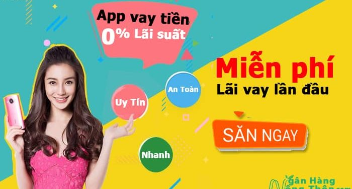 App vay tiền Miễn phí lãi lần đầu 0 lãi suất. Khuyến mãi vay tiền qua App 0% lãi