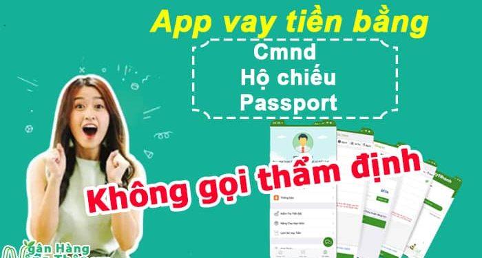 App vay tiền bằng cmnd, hộ chiếu, Passport & Không gọi thẩm định người thân