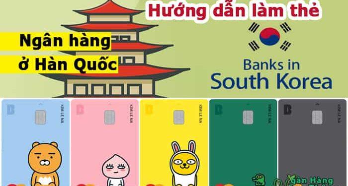 Hướng dẫn làm thẻ mới - làm lại thẻ ngân hàng ở Hàn Quốc lấy ngay 2021