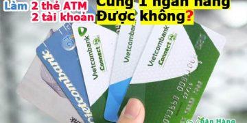 Làm 2 thẻ ATM, 2 tài khoản cùng 1 ngân hàng được không?