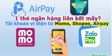 1 thẻ ngân hàng liên kết mấy tài khoản ví điện tử, Momo, Shopee, Airpay?