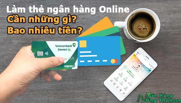 Có làm thẻ ngân hàng Online được không? Cần những gì, Bao nhiêu tiền?