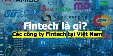 Fintech là gì? Fintech lừa đảo không? Các công ty Fintech tại Việt Nam