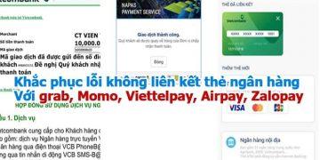 Khắc phục lỗi không liên kết thẻ ngân hàng với grab, Momo, Viettelpay, Airpay, Zalopay