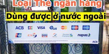 Loại Thẻ ngân hàng dùng được ở nước ngoài. Dùng thẻ Visa ở nước ngoài mất phí không?