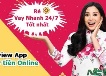 Review App vay tiền Online Rẻ, Vay siêu Nhanh 24/7 Tốt nhất