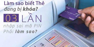 Thẻ ngân hàng nhập sai mã pin 3 lần, nhiều lần có bị khóa không? Làm sao biết
