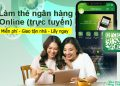 Cách làm thẻ ngân hàng Online (trực tuyến) miễn phí giao tận nhà lấy ngay