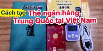 Cách tạo thẻ ngân hàng Trung Quốc tại Việt Nam: Thủ tục, chi phí, thời gian lấy,
