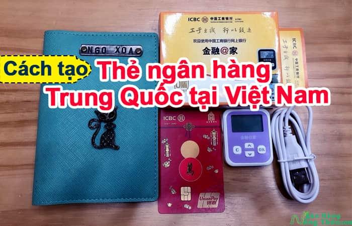 Cách tạo thẻ ngân hàng Trung Quốc tại Việt Nam: Thủ tục, chi phí, thời gian lấy