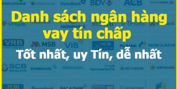 Danh sách ngân hàng cho vay tín chấp Tốt nhất, uy Tín, dễ nhất lãi thấp nhất
