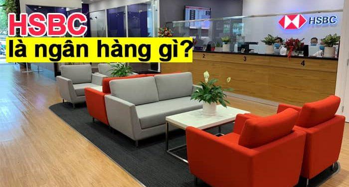 HSBC là ngân hàng gì - Ngân hàng HSBC của ai, loại ngân hàng HSBC?