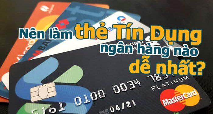 Nên làm thẻ Tín Dụng online ngân hàng nào dễ nhất chỉ CMND, hộ khẩu?