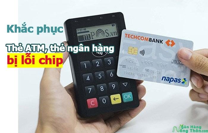 Thẻ ngân hàng, Thẻ ATM bị lỗi chip là gì? Nguyên nhân và cách khắc phục