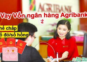 Thủ tục & Lãi suất Vay Vốn ngân hàng Agribank thế chấp sổ đỏ, sổ hồng