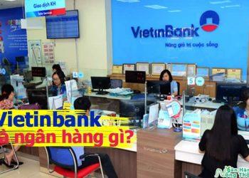 Vietinbank là ngân hàng gì? Vietinbank viết tắt là gì, Vietinbank là ngân hàng nhà nước hay tư nhân?