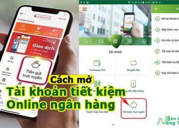 Hướng dẫn A-Z cách mở tài khoản tiết kiệm Online ngân hàng lãi suất cao nhất