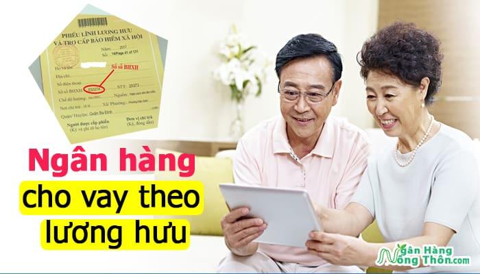 Ngân hàng cho vay theo lương hưu trí lãi thấp: Vietcombank, Đông á, Agribank