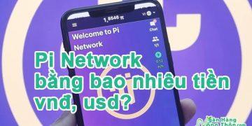 Giá 1 Pi Network bằng bao nhiêu tiền Việt, Đôla (Pi Network =to vnđ, to usd)