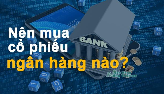 Nên mua cổ phiếu ngân hàng nào 2021? Mã cổ phiếu các ngân hàng Việt Nam